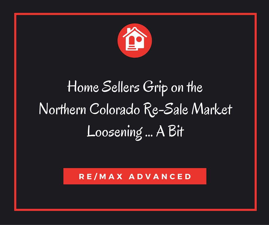 Home Sellers Grip on the Northern Colorado Re-Sale Markey Loosening